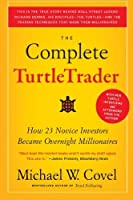The Complete TurtleTrader: How 23 Novice Investors Became Overnight Millionaires by Michael W Covel(2009-02-24)