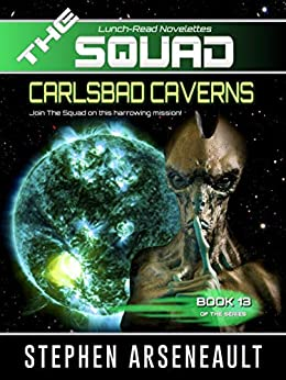 THE SQUAD Carlsbad Caverns: (Novelette 13) by [Arseneault, Stephen]