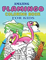 AMAZING FLAMINGO COLORING BOOK FOR KIDS: Easy and Fun Coloring Page for Toddlers Kids Ages 2-4, 4-8, Awesome gift for Girls