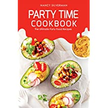 Party Time Cookbook: The Ultimate Party Food Recipes