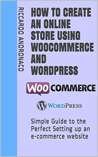 How to create an Online Store using WooCommerce and Wordpress: Simple Guide to the Perfect Setting up an e-commerce website (English Edition)