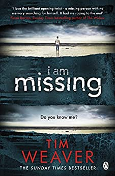 I Am Missing: He's lost his memory. He's linked to murder. Find out why in this UNPUTDOWNABLE THRILLER (David Raker Missing Persons Book 8) by [Weaver, Tim]