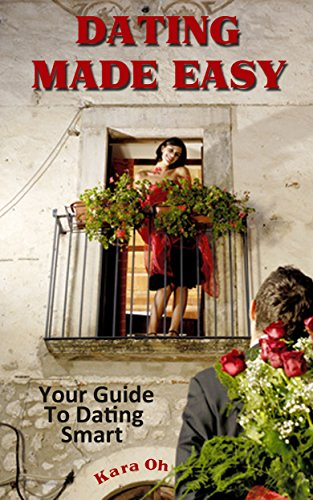 Dating Made Easy: Your Guide To Dating Smart