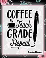 Coffee Teach Grade Repeat - Teacher Planner