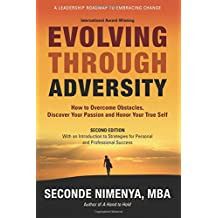 Evolving Through Adversity: How To Overcome Obstacles, Discover Your Passion, and Honor Your True Self: 3