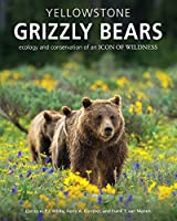 Yellowstone Grizzly Bears: Ecology and Conservation of an Icon of Wildness