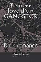 Tombée love d'un Gangster (Dark romance)