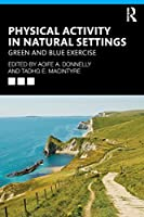 Physical Activity in Natural Settings: Green and Blue Exercise