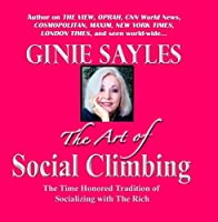THE ART OF SOCIAL CLIMBING by GINIE SAYLES by UNKNOWN