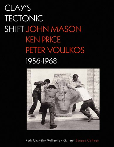 Download Clay's Tectonic Shift: John Mason, Ken Price, and Peter Voulkos, 1956-1968 1606061054