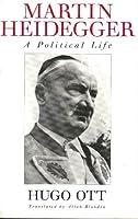 Martin Heidegger: A Political Life