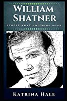William Shatner Stress Away Coloring Book: An Adult Coloring Book Based on The Life of William Shatner. (William Shatner Stress Away Coloring Books)