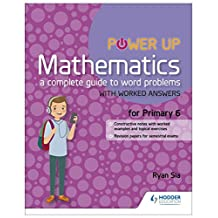 Power Up Mathematics: A Complete Guide to Word Problems Primary 6