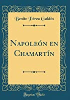 Napoleón En Chamartín (Classic Reprint)