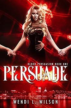 Persuade: Blood Persuasion Book 1 by [Wilson, Wendi]