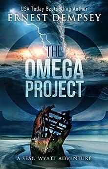 The Omega Project: A Sean Wyatt Archaeological Thriller (Sean Wyatt Adventure Book 17) by [Dempsey, Ernest]