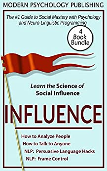 Influence: 4 Book Bundle (How to Analyze People, How to Talk to Anyone, Persuasive Language Hacks, NLP 1) by [Publishing, Modern Psychology]