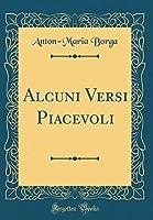 Alcuni Versi Piacevoli (Classic Reprint)