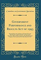 Government Performance and Results Act of 1993: Hearing Before the Legislation and National Security Subcommittee of the Committee on Government Operations, House of Representatives, One Hundred Third Congress, First Session on H. R. 826; March 23, 1993