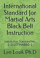 International Standard for Martial Arts Black Belt Instruction: Instruction Standard No. 1-2020TIMABBIS-1