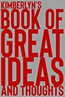 Kimberlyn's Book of Great Ideas and Thoughts: 150 Page Dotted Grid and individually numbered page Notebook with Colour Softcover design. Book format:  6 x 9 in
