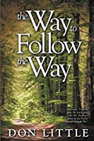 "The Way to Follow the Way: Jesus Said, ""I am the Way, the Truth, and the Life. No One Comes to the Father Except Through Me."""