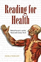 Reading for Health: Medical Narratives and the Nineteenth-Century Novel (Series in Victorian Studies)