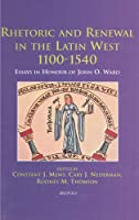 Rhetoric and Renewal in the Latin West 1100-1540: Essays in Honour of John O. Ward (Disputatio)