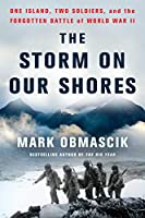 The Storm on Our Shores: One Island, Two Soldiers, and the Forgotten Battle of World War II