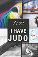 I can't I have Judo: Funny Sport Journal Notebook Gifts, 6 x 9 inch, 124 Lined