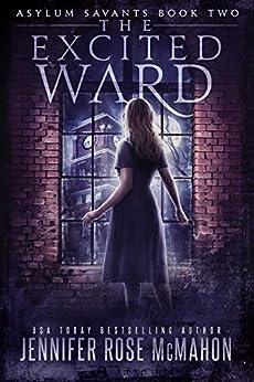 The Excited Ward (Asylum Savants Book 2) by [McMahon, Jennifer Rose]