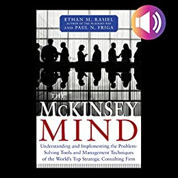 McKinsey Mind: Understanding and Implementing the Problem-solving Tools and Management Techniques of the World's Top Strategic Consulting Firm by [Rasiel, Ethan M., Paul N. Friga]