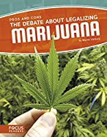 The Debate About Legalizing Marijuana (Focus Readers: Pros and Cons: Voyager Level)