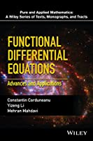 Functional Differential Equations: Advances and Applications (Pure and Applied Mathematics: A Wiley Series of Texts, Monographs and Tracts)