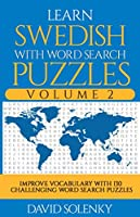 Learn Swedish with Word Search Puzzles Volume 2: Learn Swedish Language Vocabulary with 130 Challenging Bilingual Word Find Puzzles for All Ages
