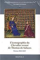 L'Iconographie Du Chevalier Errant De Thomas De Saluces (Repertoire Iconographique De La Litterature Du Moyen Age: Le Corpus Du Rilma)