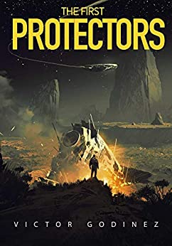 The First Protectors: A Novel by [Victor, Godinez]