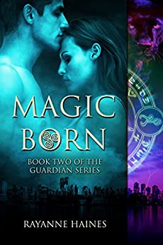 Magic Born (The Guardian Series Book 2) by [Haines, Rayanne]