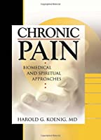 Chronic Pain: Biomedical and Spiritual Approaches (Haworth Religion and Mental Health,)