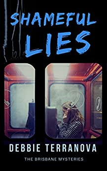 SHAMEFUL LIES a gripping crime mystery with lots of twists (The Brisbane Mysteries Book 1) by [Terranova, Debbie]