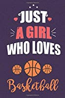 """Just a girl who loves basketball: Blank Lined Journal Notebook, Cover designed especially for basketball girl lovers / Special gift for basketball lovers (6""""x9"""" inch) 120 Pages"""