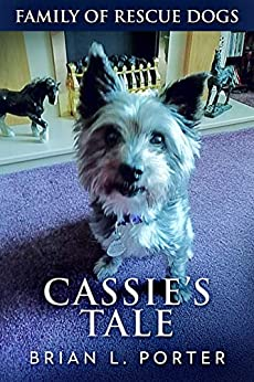 Cassie's Tale (Family of Rescue Dogs Book 3) by [Porter, Brian L.]