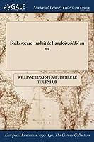 Shakespeare: Traduit de L'Anglois, Dedie Au Roi