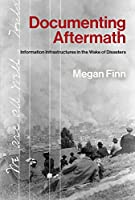 Documenting Aftermath: Information Infrastructures in the Wake of Disasters