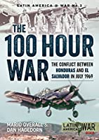 The 100 Hour War: The Conflict Between Honduras and El Salvador in July 1969 (Latin America @ War)