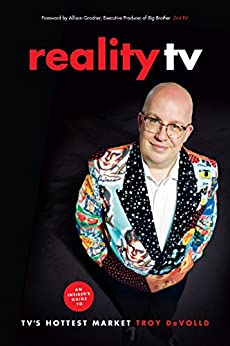 Reality TV: An Insider's Guide to TV's Hottest Market -2nd edition by [DeVolld, Troy]