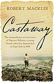 Castaway: The extraordinary survival story of Narcisse Pelletier, a young French cabin boy shipwrecked on Cape