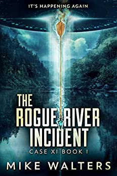 The Rogue River Incident, Case XI Book I: a.k.a. - The Outlaw River Wilde by [Walters, Mike]