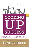 Cooking Up Success - Helping You Discover the Job of Your Dreams