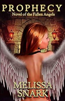 Prophecy: Novel of the Fallen Angels (A Fallen Angels Novel Book 1) by [Snark, Melissa]